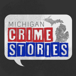 Michigan Crime Stories by MLive's Darcie Moran and John Counts