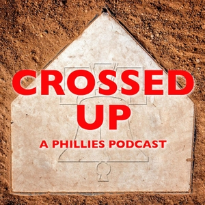 Crossed Up: A Phillies Podcast by Crossing Broad