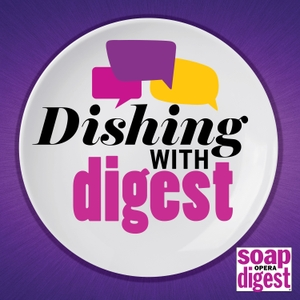 Dishing With Digest - Soap Opera Digest News and Exclusive Interviews by Soap Opera Digest