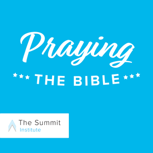 Praying the Bible by The Summit Institute