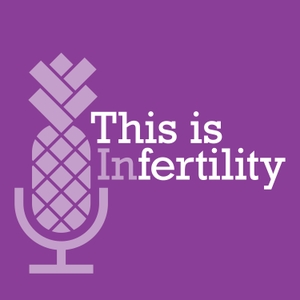 This is Infertility by A Podcast by Progyny