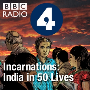 Incarnations: India in 50 Lives by BBC Radio 4