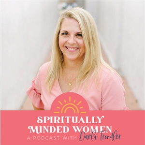 Spiritually Minded Women Podcast by Darla Trendler