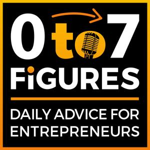 Zero to Seven Figures Entrepreneur Podcast - Entrepreneur Tips & Entrepreneur Tactics by Entrepreneur