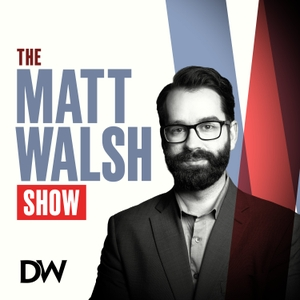 The Matt Walsh Show by The Daily Wire