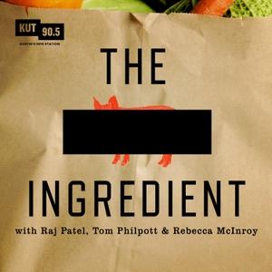 KUT » The Secret Ingredient by KUT & KUTX Studios, Raj Patel, Tom Philpott & Rebecca McInroy
