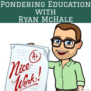 The Pondering Education Podcast by Ryan McHale
