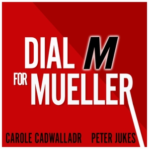 Dial M for Mueller: Why Brexit Needs an FBI Style Inquiry - with Carole Cadwalladr and Peter Jukes by Duende Productions Ltd