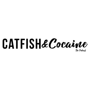 Catfish and Cocaine Podcast by Catfish and Cocaine
