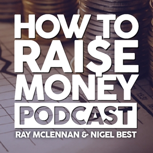 How to Raise Money Podcast by Ray McLennan & Nigel T Best