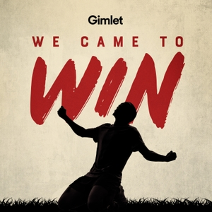 We Came to Win by Gimlet