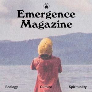 Emergence Magazine Podcast by Emergence Magazine