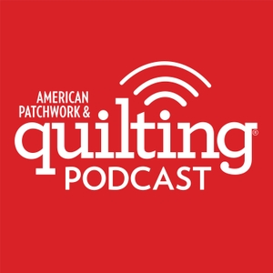 American Patchwork & Quilting Podcast by American Patchwork & Quilting