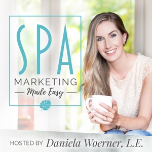 Spa Marketing Made Easy Podcast by Daniela Woerner: Licensed Aesthetician