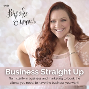 Business Straight Up Podcast - Business Help for Creative Entrepreneurs & Photographers by Brooke Summer with Business Straight Up