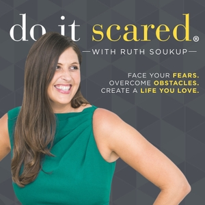 Do It Scared® with Ruth Soukup by Ruth Soukup