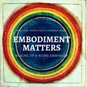 Embodiment Matters Podcast by Carl Rabke and Erin Geesaman Rabke