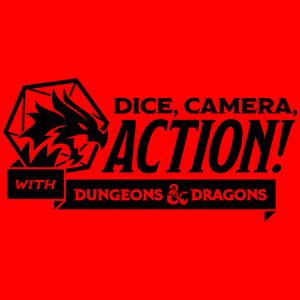 Dice, Camera, Action! – An Official Dungeons & Dragons Podcast by Dungeons & Dragons