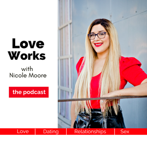 Love Works with Nicole Moore by Nicole Moore gives Love, Dating, and Relationship Advice for Extraordinary Women