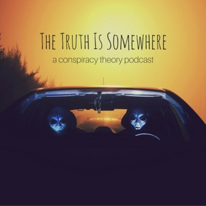 The Truth Is Somewhere: A Conspiracy Theory Podcast by The Truth Is Somewhere