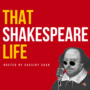 That Shakespeare Life by Cassidy Cash | That Shakespeare Girl