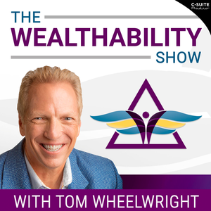 The WealthAbility Show with Tom Wheelwright, CPA by Tom Wheelwright, CPA