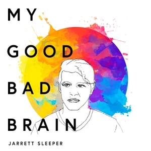 My Good Bad Brain by Jarrett Sleeper