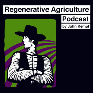 Regenerative Agriculture Podcast by John Kempf