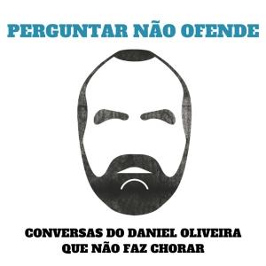 Perguntar Não Ofende by Daniel Oliveira