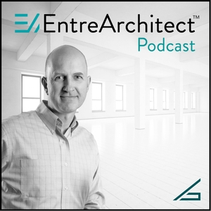 EntreArchitect Podcast with Mark R. LePage by Mark R. LePage, AIA Architect