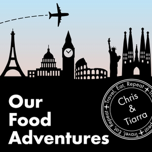 Our Food Adventures by Chris & Tiarra