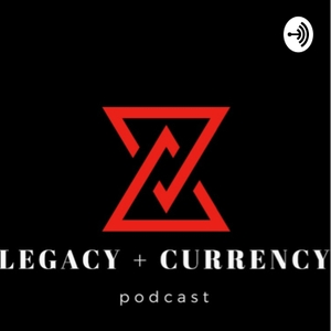 LEGACY + CURRENCY podcast by Dilshan Singh