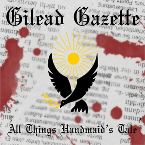 Gilead Gazette - All Things Handmaid's Tale by Shows What You Know