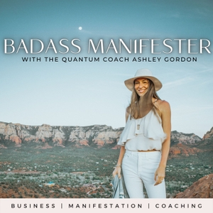 Badass Manifester Podcast by Ashley Gordon