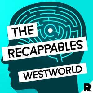 Recappables: Westworld by The Ringer