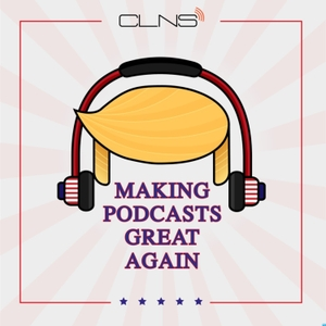 Making Podcasts Great Again by Making Podcasts Great Again