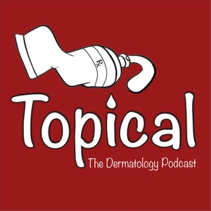 Topical: The Dermatology Podcast by Kristina Liu