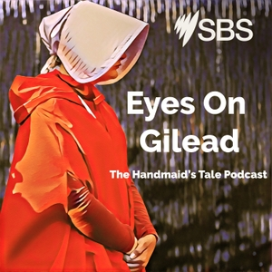 Eyes on Gilead: A Handmaid's Tale podcast