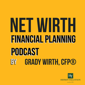 Net Wirth Financial Planning Podcast by Grady Wirth, CFP®