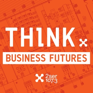 Think: Business Futures by 2SER 107.3FM
