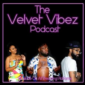 Velvet Vibez Podcast by Velvet Vibez Podcast