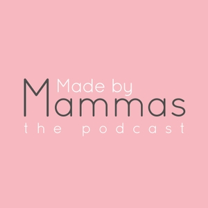 Made by Mammas: The Podcast by Made By Mammas