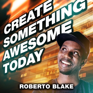 Create Something Awesome Today by Roberto Blake