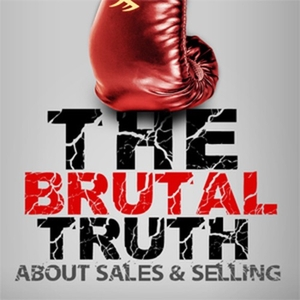 The Brutal Truth about B2B Sales & Selling - The show focuses on Hacking the Sales Process by Sales - Brian Burns