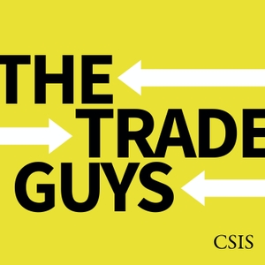 The Trade Guys by CSIS  |  Center for Strategic and International Studies