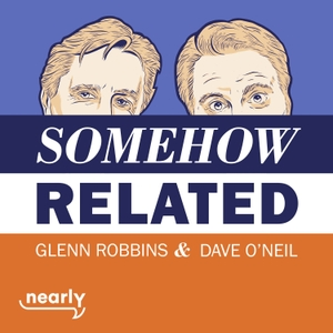 Somehow Related with Dave O'Neil & Glenn Robbins by Nearly Media