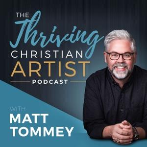 The Thriving Christian Artist by Matt Tommey: Artist, Best-Selling Author, Speaker, Entrepreneur and Artist Mentor