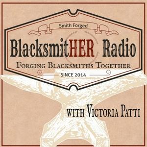 BlacksmitHER Radio by Victoria Patti interviews blacksmiths around the world