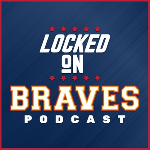 Locked On Braves - Daily Podcast On The Atlanta Braves by Locked On Podcast Network, Dylan Short