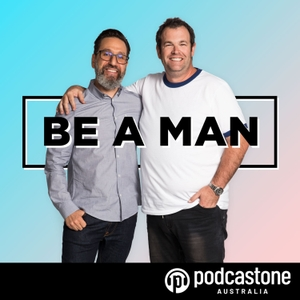 Be A Man by PodcastOne Australia
